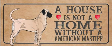 american mastiff Dog Metal Sign Plaque - A House Is Not a ome without a